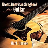 Mark Hanson: Great American Songbook for Guitar