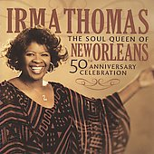 Irma Thomas: Soul Queen of New Orleans: 50th Anniversary