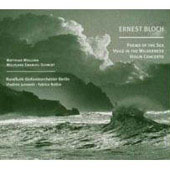 Bloch: Poems of the Sea, Voice in the Wilderness, Violin Concerto