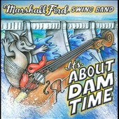 Marshall Ford Swing Band: It's About Dam Time