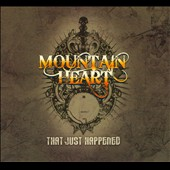 Mountain Heart: That Just Happened [Digipak]