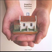 Angelica Sanchez: A  Little House [Digipak]