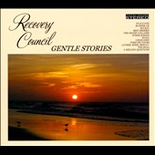 Recovery Council: Gentle Stories [Digipak]