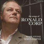 The Songs of Ronald Corp / Mark Stone, baritone; Simon Lepper, piano