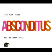Absconditus: Music by Sidney Corbett / Sarah Plum, violin