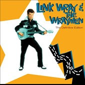 Link Wray & His Wraymen: Definitive Edition