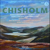 Erik Chisholm: Piano Concertos nos 1 & 2 / Danny Driver, piano