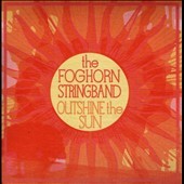 The Foghorn Stringband: Outshine the Sun *