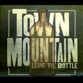 Town Mountain: Leave the Bottle [Digipak]
