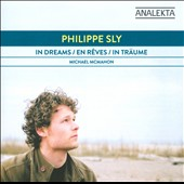 Philippe Sly: In Dreams / Robert Schumann, Maurice Ravel, Joseph-Guy Ropartz / Michael McMahon