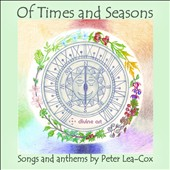 Of Times and Seasons: Songs and Anthems by Peter Lea-Cox / Lesley-Jane Rogers; Jennie-Helen Moston