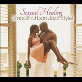 Various Artists: Sexual Healing: Smooth Urban Jazz Style! [Digipak]