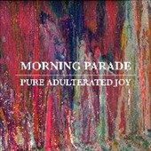 Morning Parade: Pure Adulterated Joy