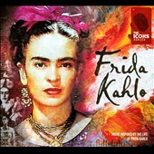 Various Artists: Frida Kahlo: Music Inspired by the Life of Frida Kahlo [Digipak]