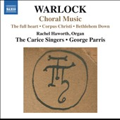 Peter Warlock: Choral Music / Rachel Haworth, organ; The Carice Singers
