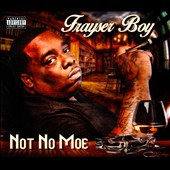 Frayser Boy: Not No Moe [PA] [Digipak]