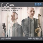 Flow: Jazz and Renaissance - From Italy to Brazil - works by Dowland, Gershwin, Miles Davis, Monteverdi, Monk, Merula et al. / Hugo Siegmeth, saxophones; Alex Wolf, lute & theorbo