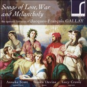 Jean-François Gallay: Songs of Love, War & Melancholy - operatic fantasias / Anneke Scott, natural horn; Steven Devine, piano; Lucy Crowe, soprano