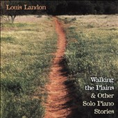 Louis Landon: Walking The Plains & Other Solo Piano Stories