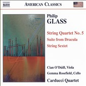 Glass: String Quartet No. 5; Suite from Dracula; String Sextet / Carducci Quartet, Cian O'Duill, viola; Gemma Rosefield, cello