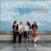 Mendelssohn: String Quartet, Op. 12/1; Verdi: Quartet in E minor; Suk: Meditation on the St. Wenceslas Chorale, Op. 35a / Kapralova Quartet