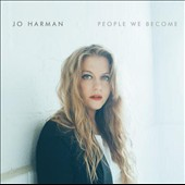 Jo Harman: People We Become