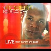 Robert Cray/Robert Cray Band: Live from Across the Pond