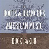 Duck Baker: The Roots & Branches of American Music