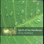 Terry Oldfield: Spirit of the Rainforest