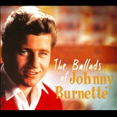 Johnny Burnette: The  Ballads of Johnny Burnette [Digipak]