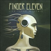 Finger Eleven: Life Turns Electric *