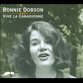 Bonnie Dobson: Vive La Canadienne [Digipak] *