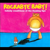 Rockabye Baby!: Rockabye Baby! Lullaby Renditions of the Flaming Lips