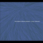 Chris Watson/Marcus Davidson: Cross-Pollination [Digipak]