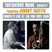 Johnny Griffin/Thelonious Monk/Thelonious Monk Quartet: Complete Live at the Five Spot 1958