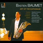 Art of the Euphonium - works by Curnow, d'Adamo, Sparke, Cosma / Bastien Baumet, euphonium
