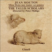 Jean Mouton: Missa Dictes Moy Toutes Voz Pens&eacute;es / The Tallis Scholars, Peter Phillips