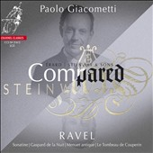 Compared, Vol. 1: Erard vs. Steinway - Ravel: Sonatine; Gaspard de la Nuit; Menuet antique; Tombeau de Couperin / Paolo Giacometti
