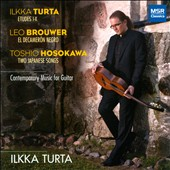 Contemporary Music for Guitar - works by Ilkka Turta, Brouwer, Hosokawa / Ilkka Turta, guitar