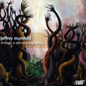 Jeffrey Mumford (b.1955): Through a Stillness Brightening / Miranda Cuckson, violin; Julia Bruskin, cello; Christina Jennings, flute et al.