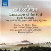 Lyell Cresswell: Landscapes of the Soul; Concerto for piano; Concerto for Orchestra & String Quartet / Stephen De Pledge, piano