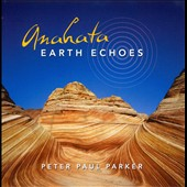 Peter Paul Parker: Anahata: Earth Echoes