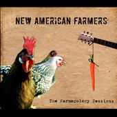 New American Farmers: The  Farmacology Sessions [Digipak]