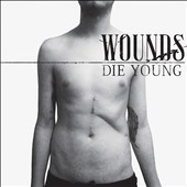 Wounds: Die Young [11/24]