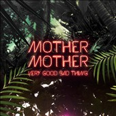 Mother Mother: Very Good Bad Thing