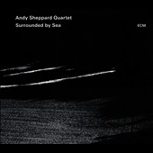 Andy Sheppard Quartet/Andy Sheppard (Sax): Surrounded by Sea