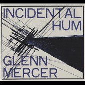 Glenn Mercer: Incidental Hum [Slipcase] [10/9]