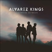 Alvarez Kings: Somewhere Between [4/14]