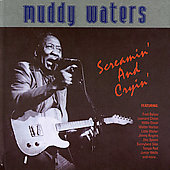 Muddy Waters: Screamin' and Cryin' [Universe]