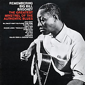 Big Bill Broonzy: Remembering... The Greatest Minstrel of the Authentic Blues